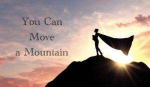 You Can Move a Mountain